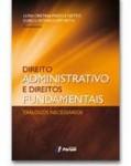 DIREITO ADMINISTRATIVO E DIREITOS FUNDAMENTAIS - DIÁLOGOS NECESSÁRIOS