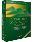 O NOVO DIREITO CONSTITUCIONAL BRASILEIRO-CONTRIBUICOES PARA A CONSTRUCAO TEORICA E PRATICA