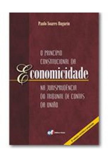 O PRINCÍPIO CONSTITUCIONAL DA ECONOMICIDADE NA JURISPRUDÊNCIA DO TRIBUNAL DE CONTAS DA UNIÃO - 2ª EDIÇÃO