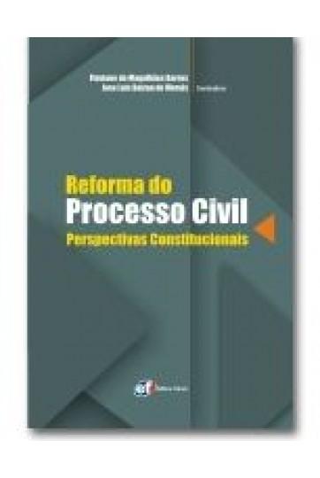 REFORMA DO PROCESSO CIVIL - PERSPECTIVAS CONSTITUCIONAIS