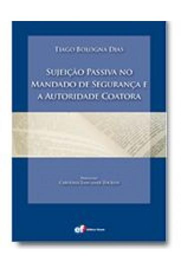 SUJEIÇÃO PASSIVA NO MANDADO DE SEGURANÇA E A AUTORIDADE COATORA
