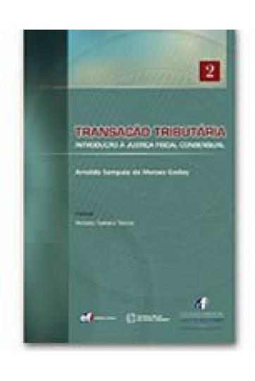 TRANSAÇÃO TRIBUTÁRIA - INTRODUÇÃO À JUSTIÇA FISCAL CONSENSUAL (COLEÇÃO FÓRUM DE DIREITO TRIBUTÁRIO - VOLUME 2)